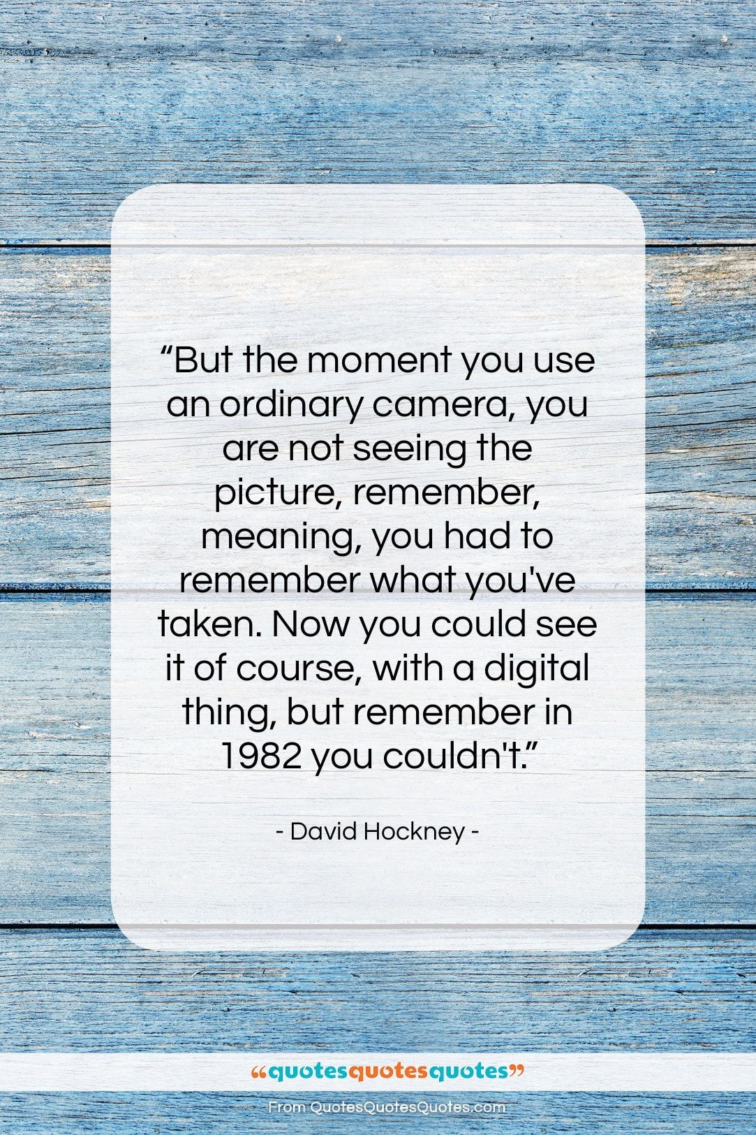 """David Hockney quote: """"But the moment you use an ordinary…""""- at QuotesQuotesQuotes.com"""