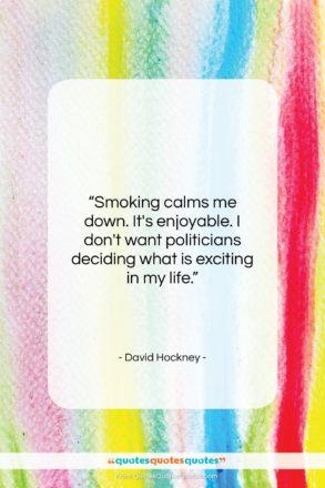"David Hockney quote: ""Smoking calms me down. It's enjoyable. I…""- at QuotesQuotesQuotes.com"