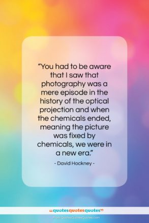 """David Hockney quote: """"You had to be aware that I…""""- at QuotesQuotesQuotes.com"""
