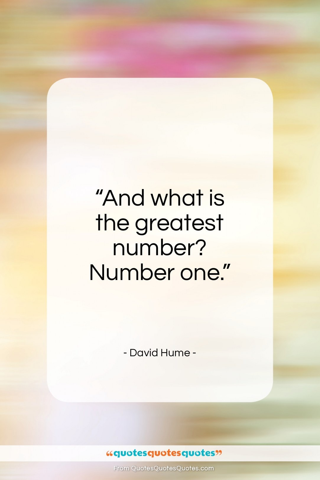"""David Hume quote: """"And what is the greatest number? Number one.""""- at QuotesQuotesQuotes.com"""