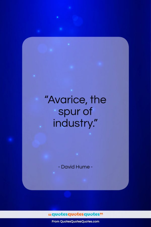 """David Hume quote: """"Avarice, the spur of industry…""""- at QuotesQuotesQuotes.com"""