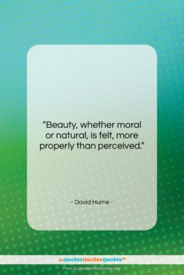 """David Hume quote: """"Beauty, whether moral or natural, is felt,…""""- at QuotesQuotesQuotes.com"""