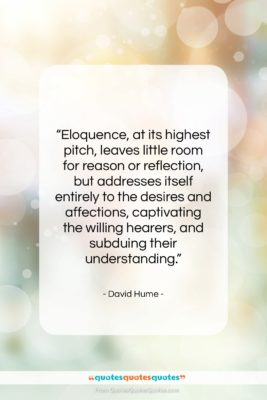 """David Hume quote: """"Eloquence, at its highest pitch, leaves little…""""- at QuotesQuotesQuotes.com"""