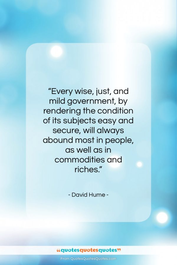 """David Hume quote: """"Every wise, just, and mild government, by…""""- at QuotesQuotesQuotes.com"""