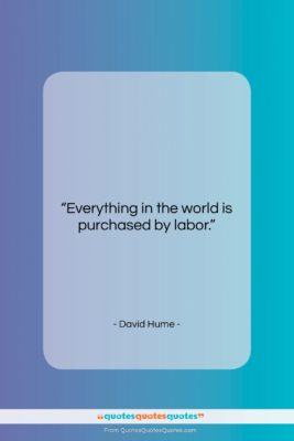 """David Hume quote: """"Everything in the world is purchased by…""""- at QuotesQuotesQuotes.com"""