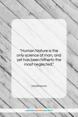 """David Hume quote: """"Human Nature is the only science of…""""- at QuotesQuotesQuotes.com"""