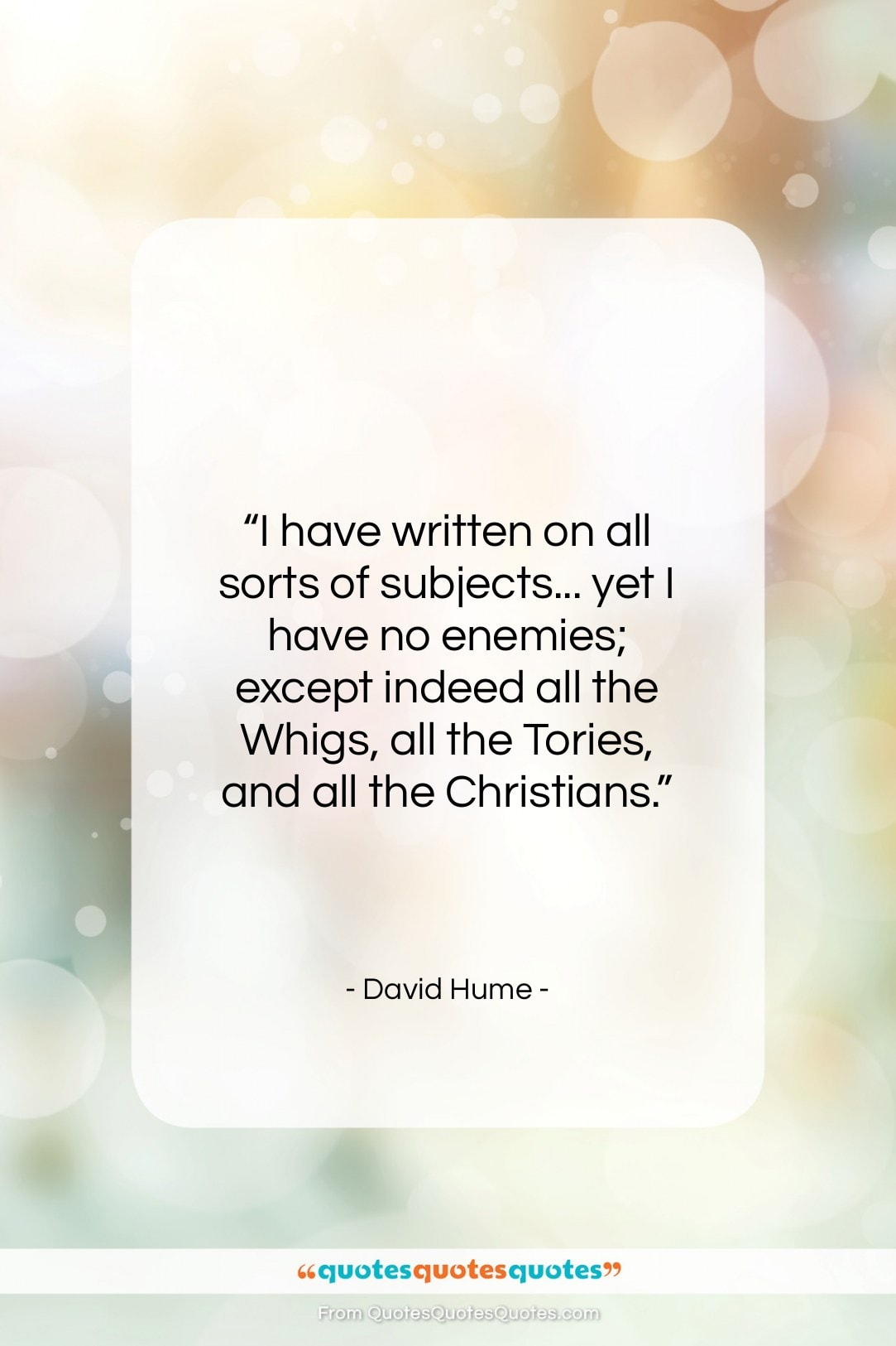 """David Hume quote: """"I have written on all sorts of…""""- at QuotesQuotesQuotes.com"""