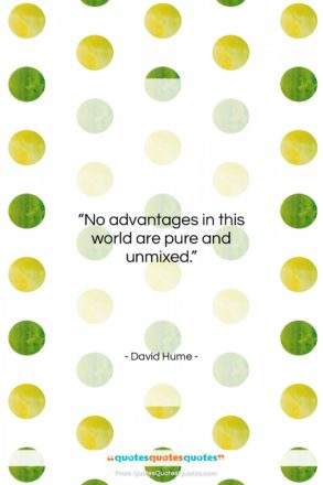 """David Hume quote: """"No advantages in this world are pure…""""- at QuotesQuotesQuotes.com"""