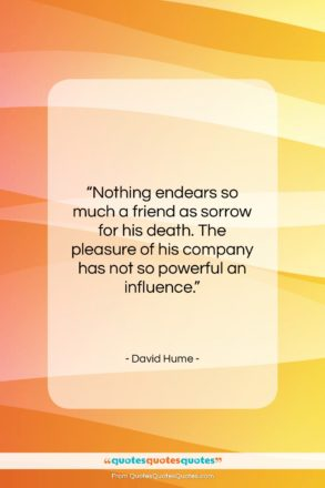 """David Hume quote: """"Nothing endears so much a friend as…""""- at QuotesQuotesQuotes.com"""