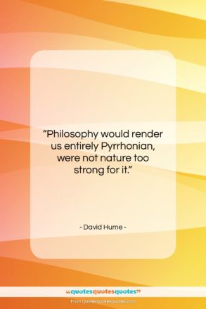 """David Hume quote: """"Philosophy would render us entirely Pyrrhonian, were…""""- at QuotesQuotesQuotes.com"""