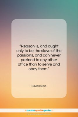 """David Hume quote: """"Reason is, and ought only to be…""""- at QuotesQuotesQuotes.com"""
