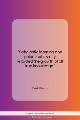 """David Hume quote: """"Scholastic learning and polemical divinity retarded the…""""- at QuotesQuotesQuotes.com"""