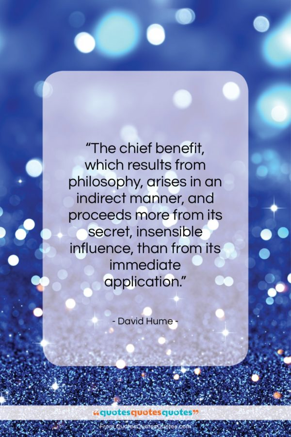 """David Hume quote: """"The chief benefit, which results from philosophy…""""- at QuotesQuotesQuotes.com"""