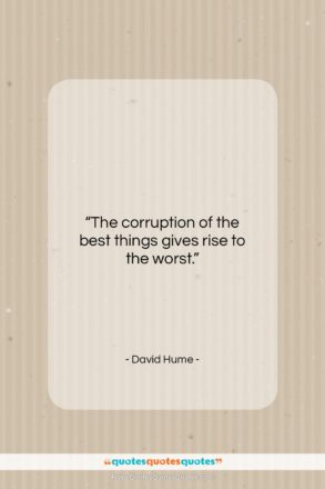 """David Hume quote: """"The corruption of the best things gives…""""- at QuotesQuotesQuotes.com"""