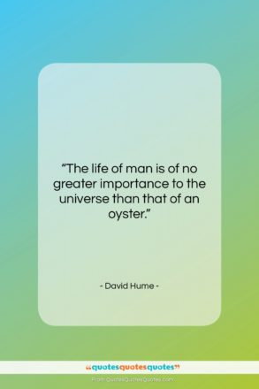 """David Hume quote: """"The life of man is of no…""""- at QuotesQuotesQuotes.com"""