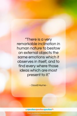 """David Hume quote: """"There is a very remarkable inclination in…""""- at QuotesQuotesQuotes.com"""