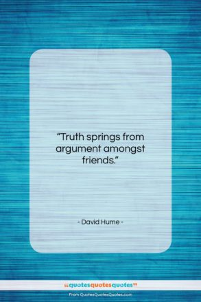 """David Hume quote: """"Truth springs from argument amongst friends….""""- at QuotesQuotesQuotes.com"""
