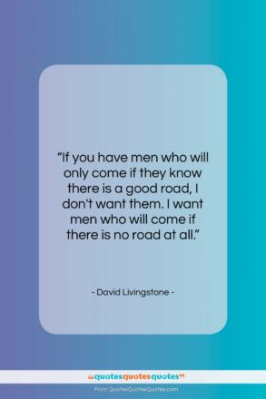 """David Livingstone quote: """"If you have men who will only…""""- at QuotesQuotesQuotes.com"""