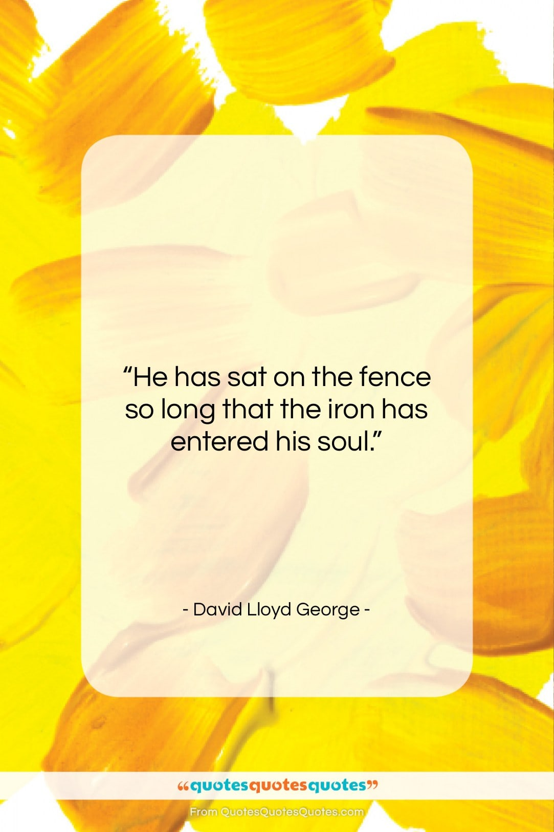 """David Lloyd George quote: """"He has sat on the fence so…""""- at QuotesQuotesQuotes.com"""