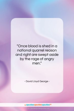 """David Lloyd George quote: """"Once blood is shed in a national…""""- at QuotesQuotesQuotes.com"""