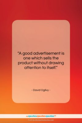 "David Ogilvy quote: ""A good advertisement is one which sells…""- at QuotesQuotesQuotes.com"