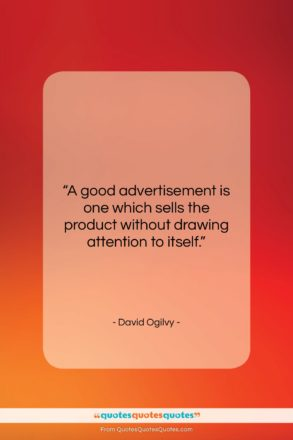 """David Ogilvy quote: """"A good advertisement is one which sells…""""- at QuotesQuotesQuotes.com"""