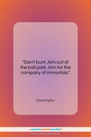 """David Ogilvy quote: """"Don't bunt. Aim out of the ball…""""- at QuotesQuotesQuotes.com"""