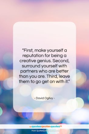 """David Ogilvy quote: """"First, make yourself a reputation for being…""""- at QuotesQuotesQuotes.com"""