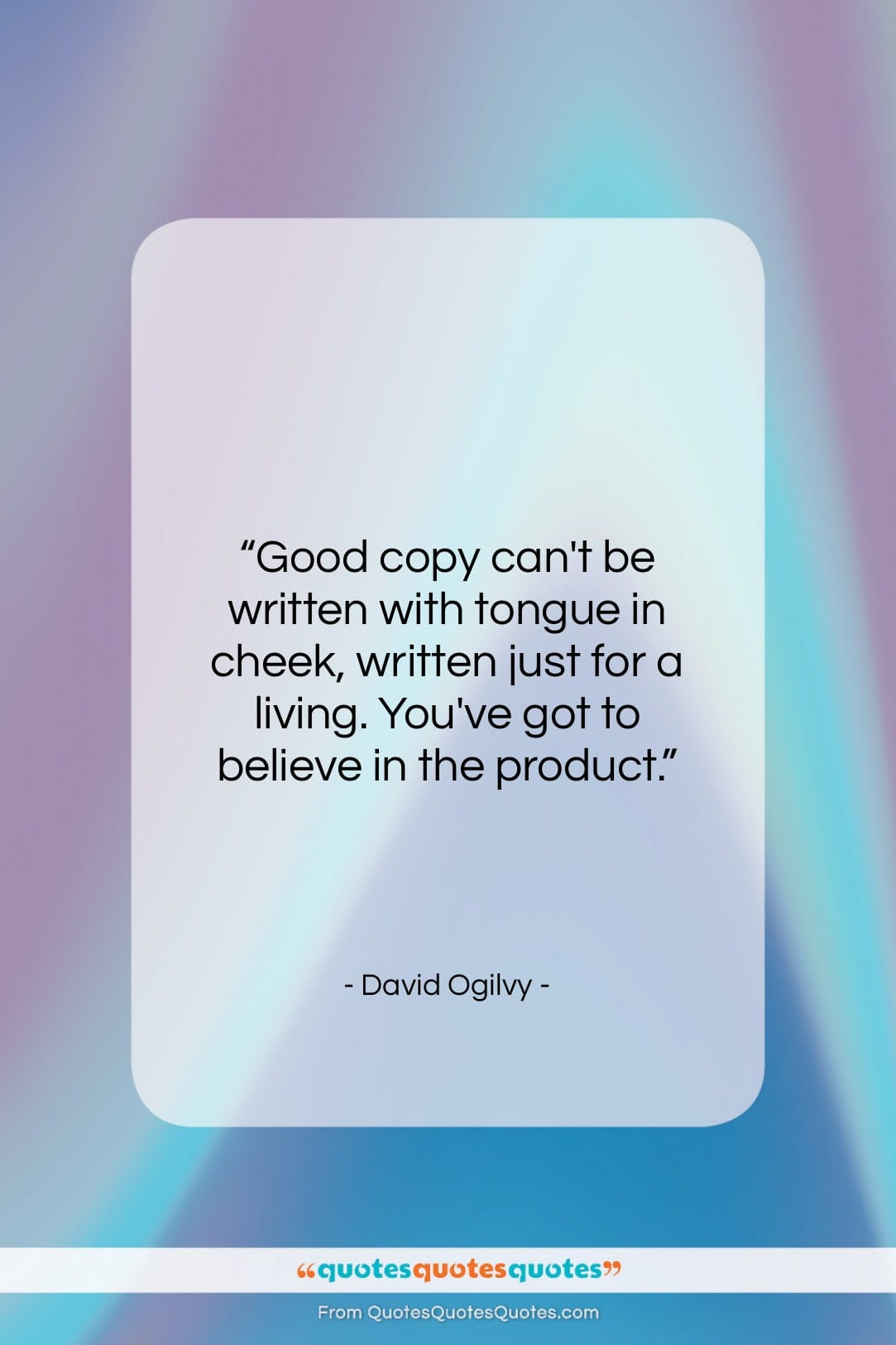 """David Ogilvy quote: """"Good copy can't be written with tongue…""""- at QuotesQuotesQuotes.com"""