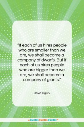 """David Ogilvy quote: """"If each of us hires people who…""""- at QuotesQuotesQuotes.com"""