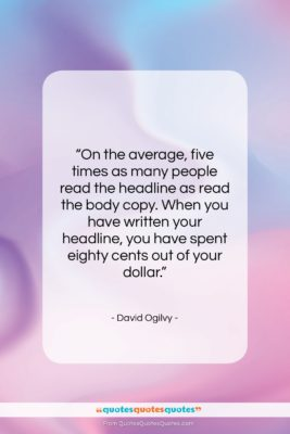 """David Ogilvy quote: """"On the average, five times as many…""""- at QuotesQuotesQuotes.com"""