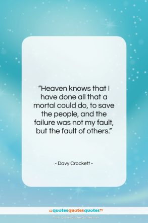 """Davy Crockett quote: """"Heaven knows that I have done all…""""- at QuotesQuotesQuotes.com"""