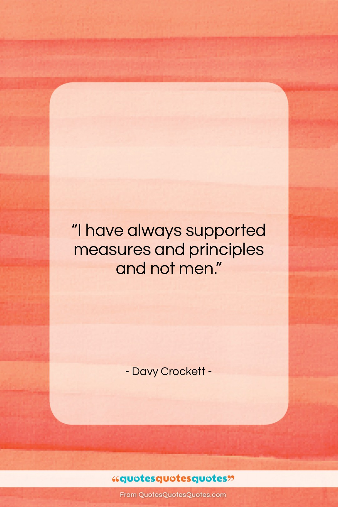 """Davy Crockett quote: """"I have always supported measures and principles…""""- at QuotesQuotesQuotes.com"""