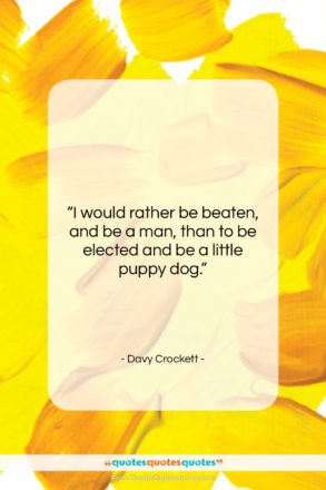 """Davy Crockett quote: """"I would rather be beaten, and be…""""- at QuotesQuotesQuotes.com"""