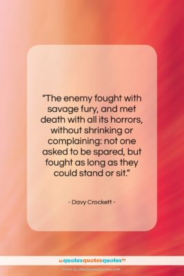 """Davy Crockett quote: """"The enemy fought with savage fury, and…""""- at QuotesQuotesQuotes.com"""