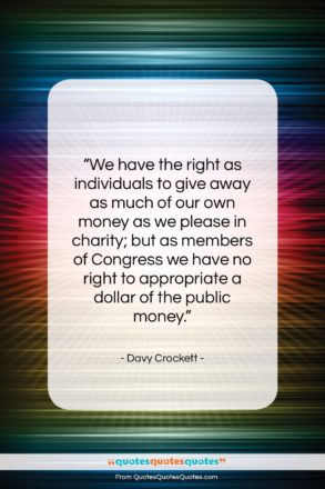 """Davy Crockett quote: """"We have the right as individuals to…""""- at QuotesQuotesQuotes.com"""