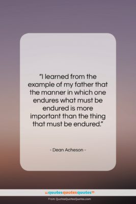 """Dean Acheson quote: """"I learned from the example of my…""""- at QuotesQuotesQuotes.com"""