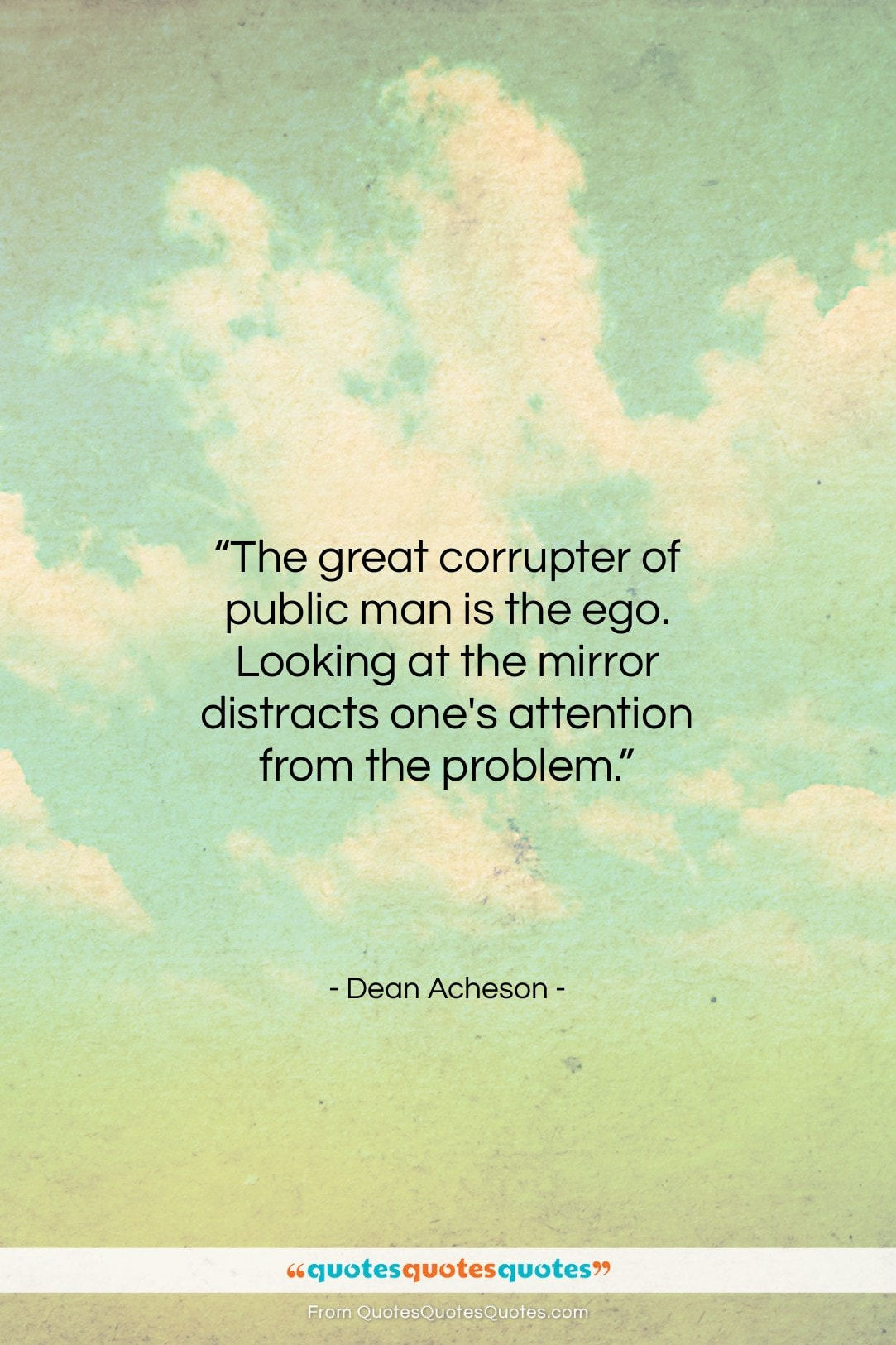 """Dean Acheson quote: """"The great corrupter of public man is…""""- at QuotesQuotesQuotes.com"""