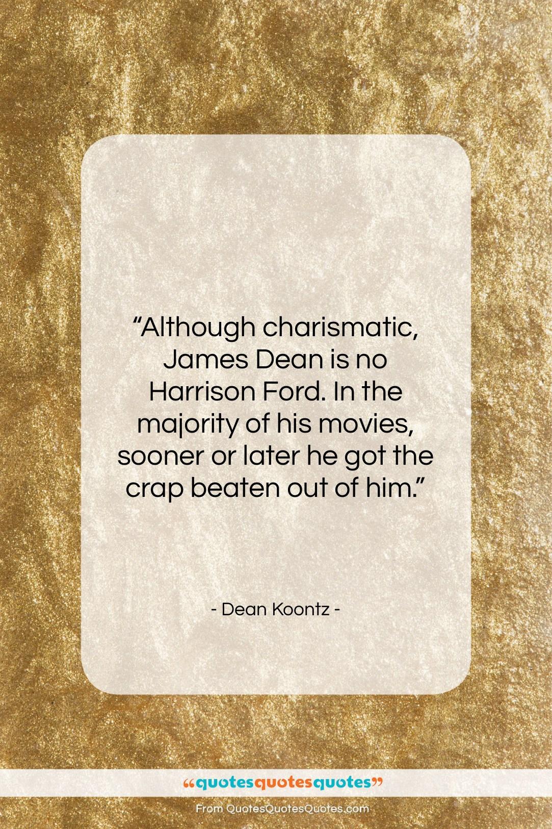 "Dean Koontz quote: ""Although charismatic, James Dean is no Harrison…""- at QuotesQuotesQuotes.com"