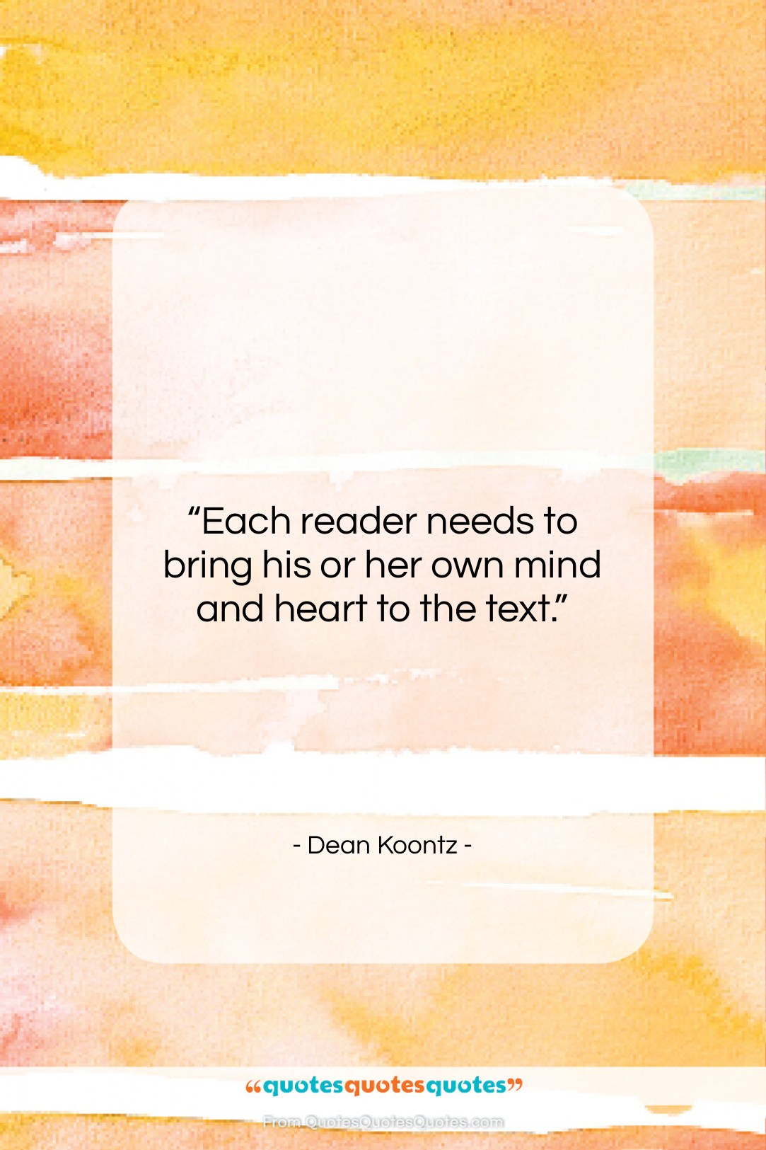 """Dean Koontz quote: """"Each reader needs to bring his or…""""- at QuotesQuotesQuotes.com"""