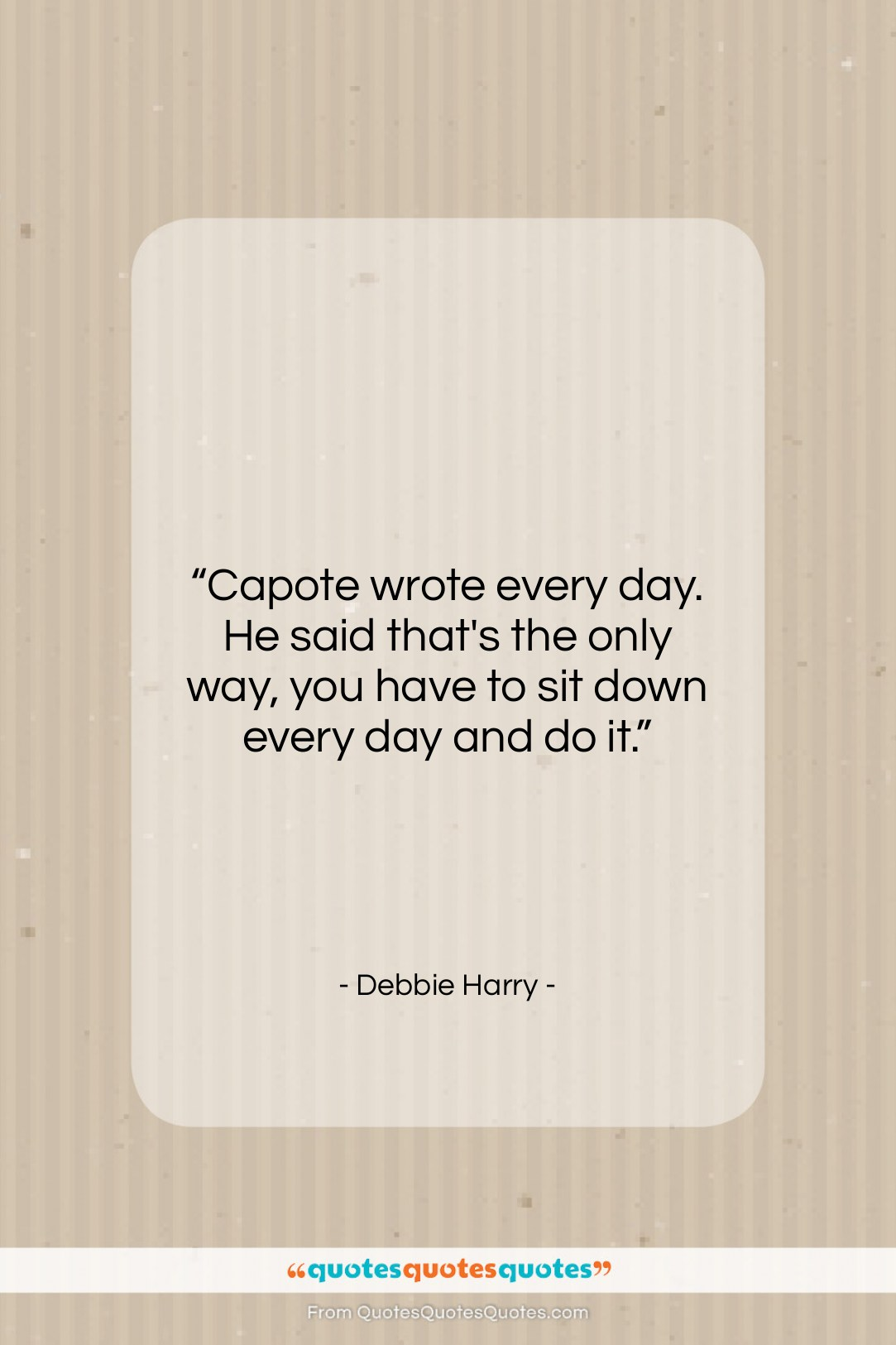 """Debbie Harry quote: """"Capote wrote every day. He said that's…""""- at QuotesQuotesQuotes.com"""