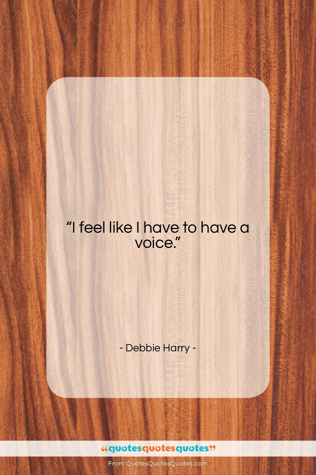 """Debbie Harry quote: """"I feel like I have to have…""""- at QuotesQuotesQuotes.com"""