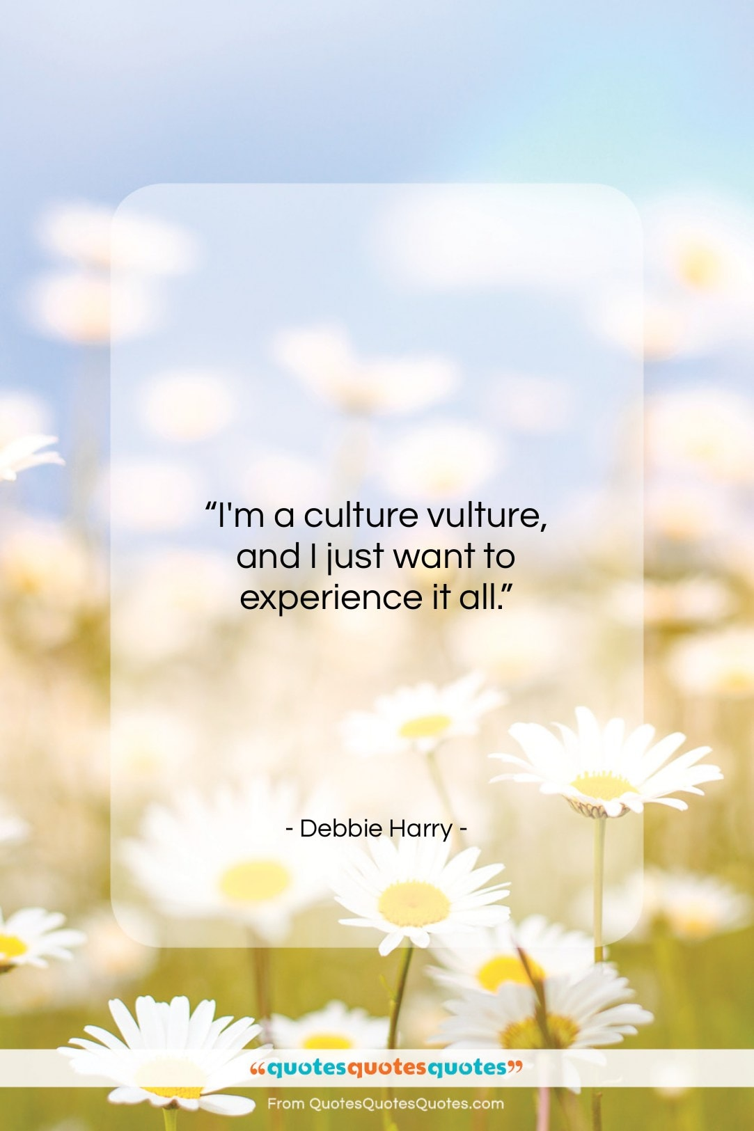 """Debbie Harry quote: """"I'm a culture vulture, and I just…""""- at QuotesQuotesQuotes.com"""