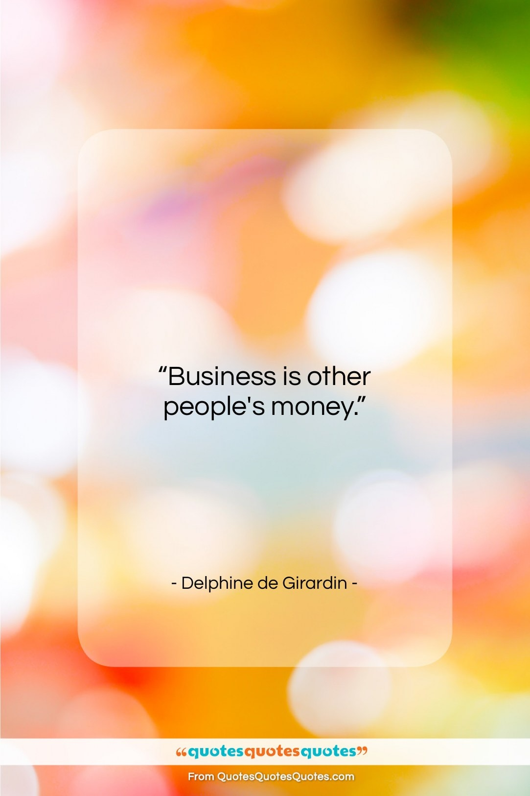 """Delphine de Girardin quote: """"Business is other people's money….""""- at QuotesQuotesQuotes.com"""