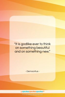 """Democritus quote: """"It is godlike ever to think on…""""- at QuotesQuotesQuotes.com"""