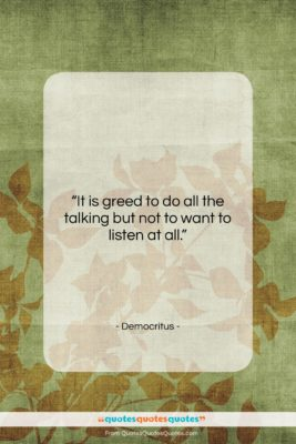 "Democritus quote: ""It is greed to do all the…""- at QuotesQuotesQuotes.com"