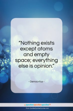 """Democritus quote: """"Nothing exists except atoms and empty space…""""- at QuotesQuotesQuotes.com"""