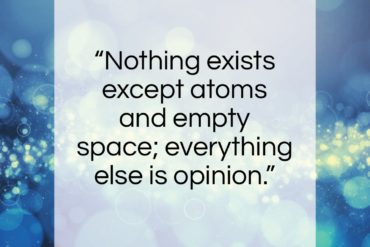 "Democritus quote: ""Nothing exists except atoms and empty space…""- at QuotesQuotesQuotes.com"