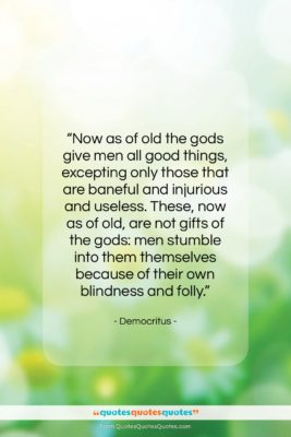 """Democritus quote: """"Now as of old the gods give…""""- at QuotesQuotesQuotes.com"""