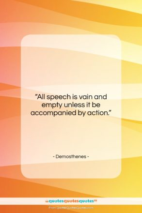 """Demosthenes quote: """"All speech is vain and empty unless…""""- at QuotesQuotesQuotes.com"""